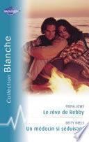 Le rêve de Rebby - Un médecin si séduisant (Harlequin Blanche)