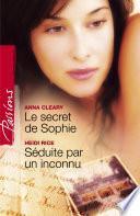Le secret de Sophie - Séduite par un inconnu (Harlequin Passions)