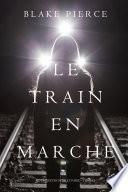 Le Train en Marche (Une Enquête de Riley Paige — Tome 12)