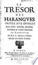 Le Tresor des harangues faites aux entrées des roys reynes, princes, princesses et autres personnes de condition Par M. L. G. (Gilbaut)...