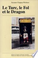 Le Turc, le fol et le dragon. Figures du carnaval haut-valaisan.