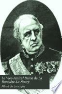 Le Vice-Amiral Baron de La Ronciére-Le Noury