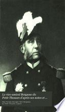 Le vice-amiral Bergasse du Petit-Thouars d'après ses notes et sa correspondance, 1832-1890