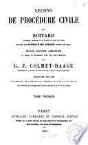 Leçons de procédure civile par Boitard, publiées par Gustave de Linage, revues, annotées, complétées et mises en harmonie avec les lois récentes par G. F. Colmet-Daage