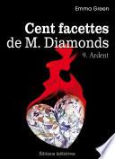 Les 100 Facettes de Mr. Diamonds - Volume 9 : Ardent