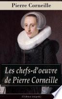 Les chefs-d'oeuvre de Pierre Corneille (L'édition intégrale)