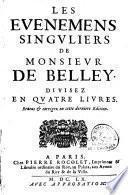 Les evenemens singuliers de Monsieur de Belley. Divisez en quatre livres. Reveus & corrigez en cette derniere edition