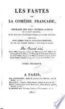 Les fastes de la Comédie française, et portraits des plus célébres acteurs qui se sont illustrés, et de ceux qui s'illustrent encore sur notre théatre
