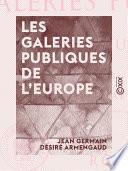 Les Galeries publiques de l'Europe