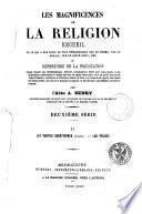 Les Magnificences de la religion, recueil de ce qui a été écrit de plus remarquable sur le dogme, sur la morale, sur le culte divin, etc. ou, Répertoire de la prédication