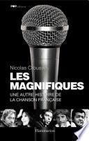 Les Magnifiques. Une autre histoire de la chanson française