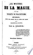 Les mystéres de la magie, ou Les secrets du magnetisme dévoilés, suivis d'un aperçu sur la danse des tables et la magie de M. Dupotet