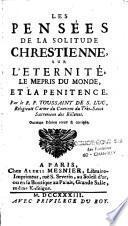 Les pensées de la solitude chrestienne sur l'Eternité, le mépris du monde et la pénitence