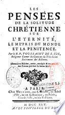 Les pensées de la solitude chrétienne sur l'Eternité, le mépris du monde, et la pénitence
