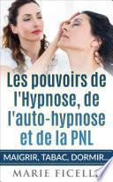 Les Pouvoirs de L'Hypnose, de L'Auto-Hypnose et de La PNL