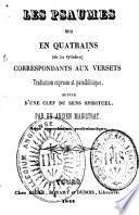 Les psaumes mis en quatrains (de 32 syllabes) correspondants aux versets traduction expresse et parallélitique, suivie d'une clef du sens spirituel