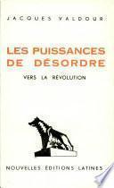 LES PUISSANCES DE DESORDRE VERS LA REVOLUTION Par JACQUES VALDOUR