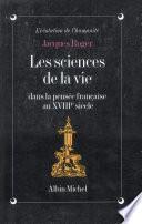 Les Sciences de la vie dans la pensée française au XVIIIe siècle