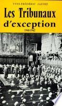 Les tribunaux d'exception, 1940-1962 /Yves Frédéric Jaffré