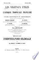 Les vegetaux utiles de l'Afrique tropiclae francaise; etudes scientifiques et agronomiques; publiees sous le patronage de MM. Edmond Perrier et E. Roume
