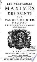 Les véritables maximes des saints sur l'amour de Dieu. Tirées de l'Ecriture sainte & des saints Pères