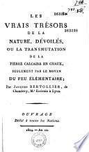 Les vrais trésors de la nature dévoilés, ou la transmutation de la pierre calcaire en chaux, seulement par le moyen du feu élémentaire