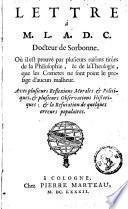 Lettre a M.L.A.D.C, docteur de Sorbonne, où il est prouvé par plusieurs raisons, tirées de la philosophie et de la théologie, que les comètes ne sont point le présage d'aucun malheur, avec plusieurs réflexions morales et politiques et plusieurs observations historiques, & la refutation de quelques erreurs populaires