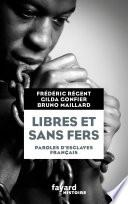 Libres et sans fers. Paroles d'esclaves