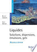 Liquides. Solutions, dispersions, émulsions, gels