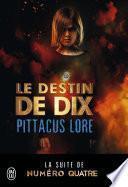 Lorien Legacies (Tome 6) - Le destin de Dix