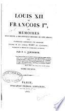 Louis XXI. et François I.er ou mémoires pour servir à une nouvelle histoire de leur règne