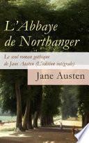 L'Abbaye de Northanger - Le seul roman gothique de Jane Austen (L'édition intégrale)