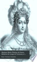 Madame Marie-Thérèse de France. Relation du voyage de Varennes, et récit de sa captivité à la tour du Temple, précédés d'une notice par le mis de Pastoret