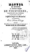 Manuel de Dévotion a Notre-Dame de Fourvières, Contenant les Prières les plus propres à sanctifier le Pélerinage et la Neuvaine en l'honneur de la Très-Sainte Vierge. Précédé D'une Notice historique sur l'origine de la Dévotion à Notre-Dame de Fourvières