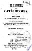 Manuel des catéchismes ou recueil de prières... adopté dans les paroisses de La Madeleine, St-Roch, St-Etienne-du-Mont...