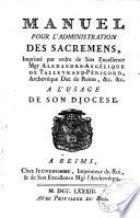 Manuel pour l'administration des sacremens, imprimé par ordre de ... Mgr. A. A. de Talleyrand-Périgord, archevêque Duc de Reims ... à l'usage de son diocèse