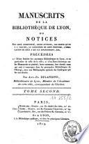 Manuscrits de la bibliothèque de Lyon ou notices sur leur ancienneté, leurs auteurs [...]