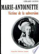 MARIE-ANTOINETTE VICTIME DE LA SUBVERSION Par GERARD HUPIN