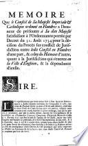 Mémoire que le conseil de sa majesté imperiale & catholique ordonné en Flandres à l'honneur de présenter à sa dite majesté ... pour la décision du procès ... entre ledit conseil en Flandres ... & celuy du hainaut ... quant à la jurisdiction en la ville d'Enghien