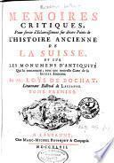 Mémoires critiques pour servir d'éclaircissemens sur divers points de l'histoire ancienne de la Suisse et sur les monumens d'antiquité qui la concernent