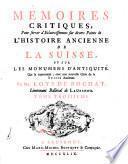 Mémoires critiques pour servir d'éclaircissement sur divers points de l'histoire ancienne de la Suisse et sur les monuments d'antiquité qui la concernent