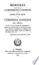 Memoires Pour Servir A L'Histoire De La Vie Privee, Du Retour Et Du Regne De L'Empereur Napoleon En 1815