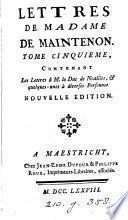Mémoires pour servir à l'histoire de madame de Maintenon, et à celle du siecle passé, par mr. de La Beaumelle. 6 tom. [with] Lettres de [and to] madame de Maintenon
