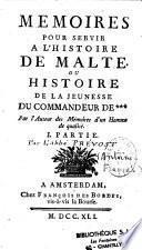 Mémoires pour servir à l'histoire de Malte ou histoire de la jeunesse du commandeur de ***, par l'auteur des mémoires d'un homme de qualité [l' Abbé Prévost]