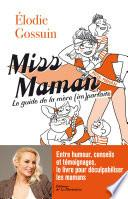 Miss maman - Le guide de la mère (im)parfaite