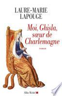 Moi, Ghisla soeur de Charlemagne