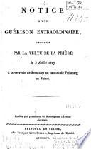 Notice d'une guérison extraordinaire, obtenue par la vertu de la prière le 3 juillet 1827 à la verrerie de Semsales au canton de Fribourg en Suisse