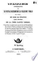 Notice intéressante sur le fatal incendie de la ville de St-Malo en 1661, et sur la statue réputée miraculeuse de la très Sainte Vierge érigée deux ans plus tard sous le titre de Notre-Dame de la Grand'-Porte...ouvrage accompagné de divers accessoires curieux