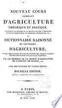 Nouveau cours complet d'agriculture théorique et pratique, contenant la grande et la petite culture, l'économie rurale et domestique, la médecine vétérinaire, etc., ou Dictionnaire raisonné et universel d'agriculture