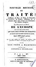 Nouveau recueil de traités d'alliance, de paix, de trève ... et de plusieurs autres actes servant à la connaissance des relations étrangères des puissances ... de l'Europe ...